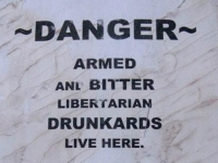 Beware Armed and Bitter Libertarian Drunkards